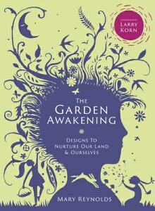 The Garden Awakening: Designs to Nurture Our Land and Ourselves GARDEN AWAKENING [ Mary Reynolds ]