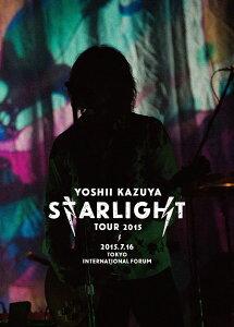 【楽天ブックスならいつでも送料無料】YOSHII KAZUYA STARLIGHT TOUR 2015 2015.7.16 東京国際...
