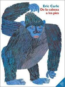 de la Cabeza a Los Pies: From Head to Toe (Spanish Edition) SPA-DE LA CABEZA A LOS PIES [ Eric Carle ]