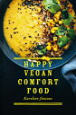 Happy Vegan Comfort Food: Simple and Satisfying Plant-Based Recipes for Every Day HAPPY VEGAN COMFORT FOOD [ Karoline Jonsson ]
