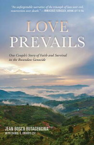 Love Prevails: One Couple's Story of Faith and Survival in the Rwandan Genocide LOVE PREVAILS [ Jean Bosco Rutagengwa ]