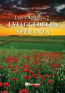 Lupi E Agnelli 2 - I Viaggi Della Speranza ITA-LUPI E AGNELLI 2 - I VIAGG [ Francesco Da Villacidro ]