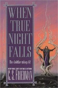 When True Night Falls: The Coldfire Trilogy #2 WHEN TRUE NIGHT FALLS (Coldfire Trilogy (Paperback)) [ C. S. Friedman ]