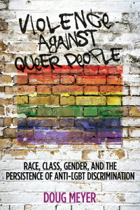 Violence Against Queer People: Race, Class, Gender, and the Persistence of Anti-Lgbt Discrimination VIOLENCE AGAINST QUEER PEOPLE [ Doug Meyer ]