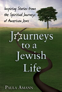 Journeys to a Jewish Life: Inspiring Stories from the Spiritual Journeys of American Jews JOURNEYS TO A JEWISH LIFE [ Paula Amann ]