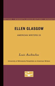 Ellen Glasgow - American Writers 33: University of Minnesota Pamphlets on American Writers ELLEN GLASGOW - AMER WRITERS 3 (University of Minnesota Pamphlets on American Writers) [ Louis Auchincloss ]