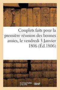 Couplets Faits Pour La Premiere Reunion Des Bonnes Amies, Le Vendredi 3 Janvier 1806 FRE-COUPLETS FAITS POUR LA PRE (Arts) [ Sans Auteur ]