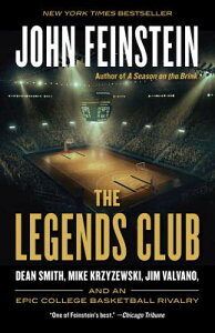 The Legends Club: Dean Smith, Mike Krzyzewski, Jim Valvano, and an Epic College Basketball Rivalry LEGENDS CLUB [ John Feinstein ]