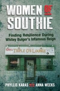 Women of Southie: Finding Resilience During Whitey Bulger's Infamous Reign WOMEN OF SOUTHIE [ Phyllis Karas ]