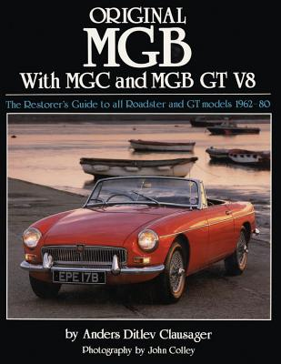 Original MGB: The Restorer's Guide to All Roadster and GT Models 1962-80 ORIGINAL MGB (Orig...