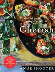 Cherish: Food to Make for the People You Love CHERISH [ Anne Shooter ]