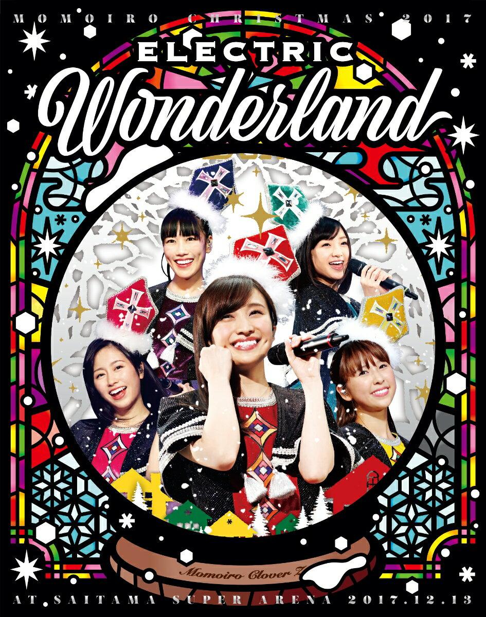 ももいろクリスマス2017 ~完全無欠のElectric Wonderland~ LIVE Blu-ray(初回限定版)【Blu-ray】