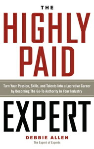 Highly Paid Expert: Turn Your Passion, Skills, and Talents Into a Lucrative Career by Becoming the G HIGHLY PAID EXPERT [ Debbie Allen ]