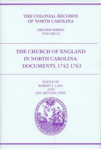 The Colonial Records of North Carolina, Volume 11: The Church of England in North Carolina: Document COLONIAL RECORDS OF NORTH CARO (Colonial Records of North Carolina) [ Robert J. Cain ]