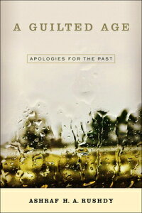 A Guilted Age: Apologies for the Past GUILTED AGE [ Ashraf A. H. Rushdy ]