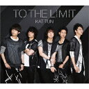 TO THE LIMIT [ KAT-TUN ]