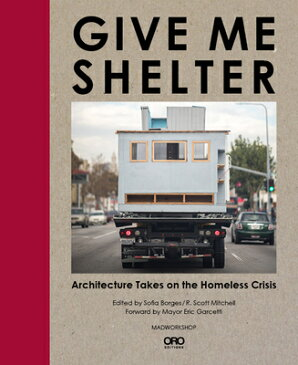 Give Me Shelter: Architecture Takes on the Homeless Crisis GIVE ME SHELTER [ Sofia Borges ]