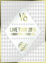 LIVE TOUR 2015 -SINCE 1995〜FOREVER-【初回生産限定盤A】 [ V6 ]