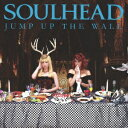 JUMP UP THE WALL(CD+DVD) [ SOULHEAD...