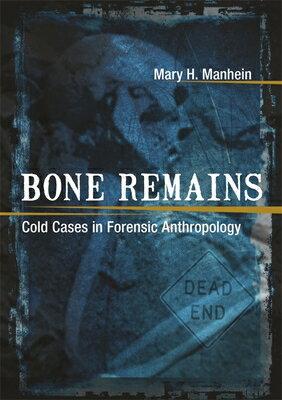 洋書, COMPUTERS & SCIENCE Bone Remains: Cold Cases in Forensic Anthropology BONE REMAINS Mary H. Manhein