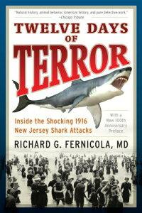 Twelve Days of Terror: Inside the Shocking 1916 New Jersey Shark Attacks 12 DAYS OF TERROR [ Richard G. Fernicola ]