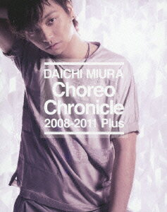 Choreo Chronicle 2008-2011 Plus【Blu-ray】 [ 三浦大知 ]