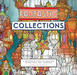 Fantastic Collections: A Coloring Book of Amazing Things Real and Imagined FANTASTIC COLL [ Steve McDonald ]