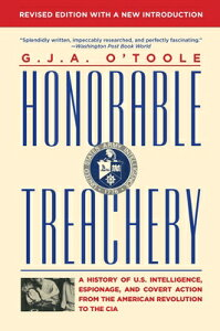 Honorable Treachery: A History of U. S. Intelligence, Espionage, and Covert Action from the American HONORABLE TREACHERY [ G. J. A. O'Toole ]