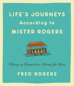 Life's Journeys According to Mister Rogers: Things to Remember Along the Way LIFES JOURNEYS ACCORDING TO MI [ Fred Rogers ]