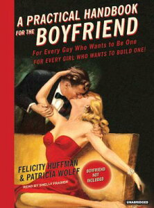 A Practical Handbook for the Boyfriend: For Every Guy Who Wants to Be One/For Every Girl Who Wants t PRAC HANDBK FOR THE BOYFRIE 4D [ Felicity Huffman ]