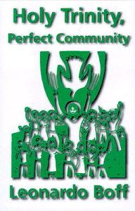 Holy Trinity, Perfect Community HOLY TRINITY PERFECT COMMUNITY [ Leonardo Boff ]