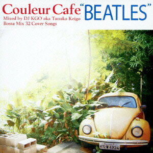 "Couleur Cafe ""BEATLES"" Mixed by DJ KGO aka Tanaka Keigo Bossa Mix 32 Cover Songs画像"