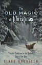 The Old Magic of Christmas: Yuletide Traditions for the Darkest Days of the Year OLD MAGIC OF XMAS [ Linda Raedisch ]