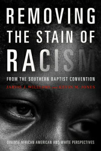 Removing the Stain of Racism from the Southern Baptist Convention: Diverse African American and Whit REMOVING THE STAIN OF RACISM F [ Kevin Jones ]