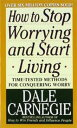 HOW TO STOP WORRYING AND START LIVING(A) [ DALE CARNEGIE ]