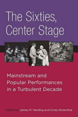 洋書, ART & ENTERTAINMENT The Sixties, Center Stage: Mainstream and Popular Performances in a Turbulent Decade SIXTIES CENTER STAGE James M. Harding