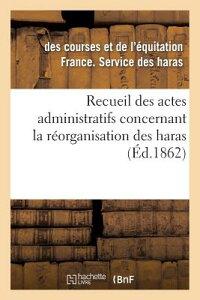 Recueil Des Actes Administratifs Concernant La Reorganisation Des Haras. 1860-1861 = Recueil Des Act FRE-RECUEIL DES ACTES ADMINIST (Sciences Sociales) [ France Service Des Haras ]