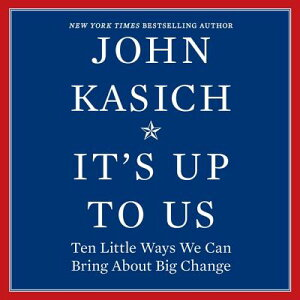 It's Up to Us: Ten Little Ways We Can Bring about Big Change ITS UP TO US 4D [ John Kasich ]