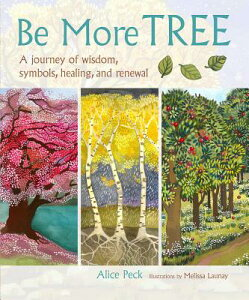 Be More Tree: A Journey of Wisdom, Symbols, Healing, and Renewal BE MORE TREE [ Alice Peck ]