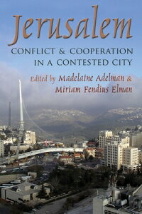 Jerusalem: Conflict and Cooperation in a Contested City JERUSALEM (Syracuse Studies on Peace and Conflict Resolution (Hardcover)) [ Madelaine Adelman ]