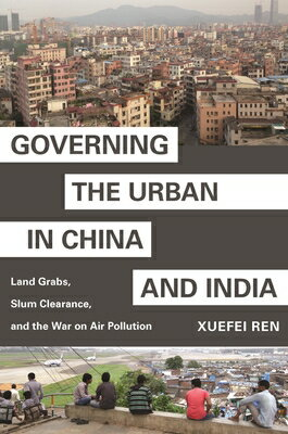 Governing the Urban in China and India: Land Grabs, Slum Clearance, and the War on Air Pollution画像