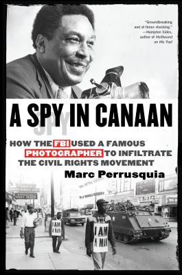 A Spy in Canaan: How the FBI Used a Famous Photographer to Infiltrate the Civil Rights Movement画像