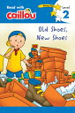 Caillou: Old Shoes, New Shoes - Read with Caillou, Level 2 CAILLOU OLD SHOES NEW SHOES - (Read with Caillou) [ Rebecca Klevberg Moeller ]の画像