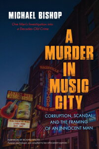 A Murder in Music City: Corruption, Scandal, and the Framing of an Innocent Man MURDER IN MUSIC CITY [ Michael Bishop ]