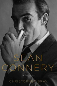 Sean Connery: A Biography SEAN CONNERY [ Christopher Bray ]