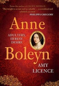 Anne Boleyn: Adultery, Heresy, Desire ANNE BOLEYN [ Amy Licence ]