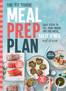 The Fit Foodie Meal Prep Plan: Easy Steps to Fill Your Fridge for the Week FIT FOODIE MEAL PREP PLAN [ Sally O'Neil ]