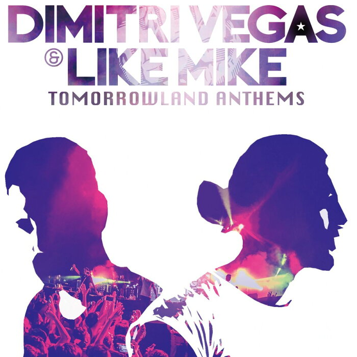 Tomorrowland Anthems -The Best of Dimitri Vegas & Like Mike- [ ディミトリ・ヴェガス&ライク・マイク ]