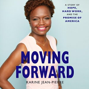Moving Forward: A Story of Hope, Hard Work, and the Promise of America MOVING FORWARD D [ Karine Jean-Pierre ]