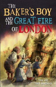 Short Histories: The Baker's Boy and the Great Fire of London SHORT HISTORIES THE BAKERS BOY (Short Histories) [ Tom And Tony Bradman ]
